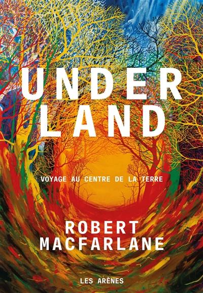 Underland, voyage au centre de la terre